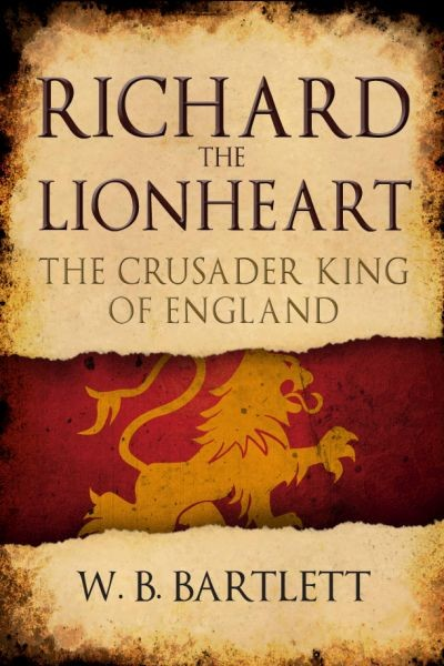 W. B. Bartlett: Richard the Lionheart - The Crusader King