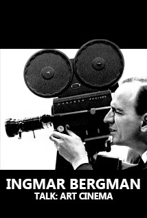 TALK: Bergman and the Re-Birth (or Reinvention) of Art Cinema: