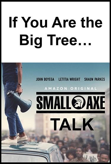 SMALL AXE TALK