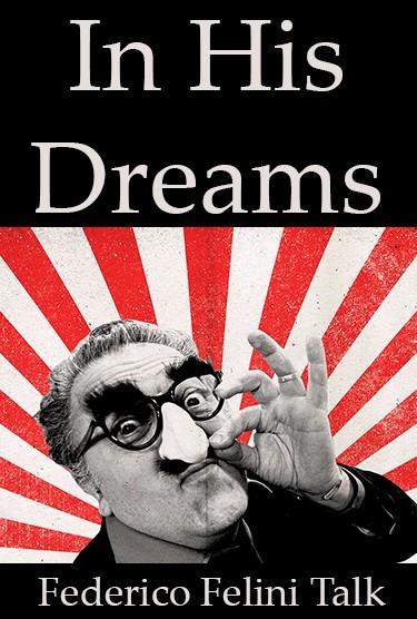 FELLINI TALK: IN HIS DREAMS