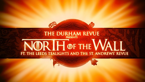 The Durham Revue present: North of the Wall
