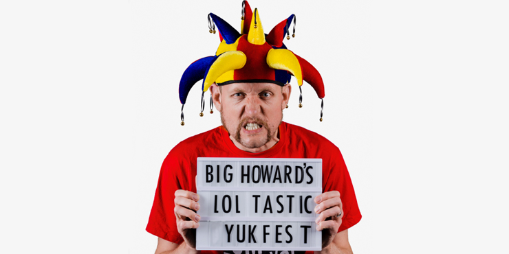 Big Howard's LOL-tastic Yukfest For Kids and Well-Trained Adults