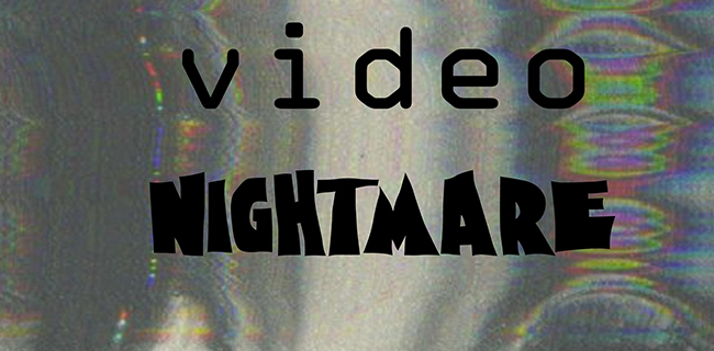 Video Nightmare #3