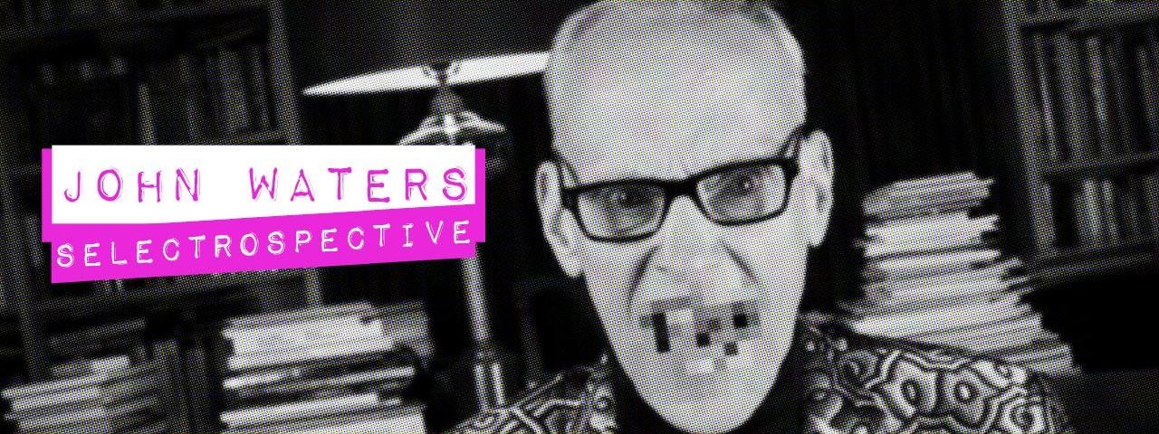 JOHN WATERS Selectrospective