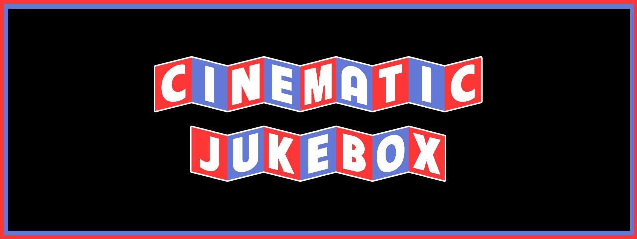 CINEMATIC JUKEBOX