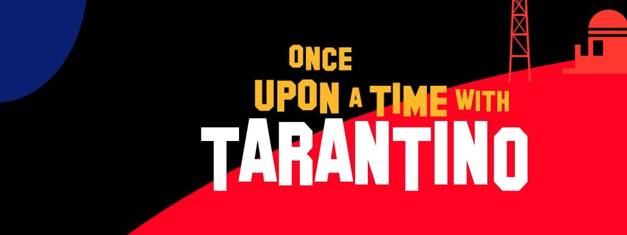 ONCE UPON A TIME WITH TARANTINO