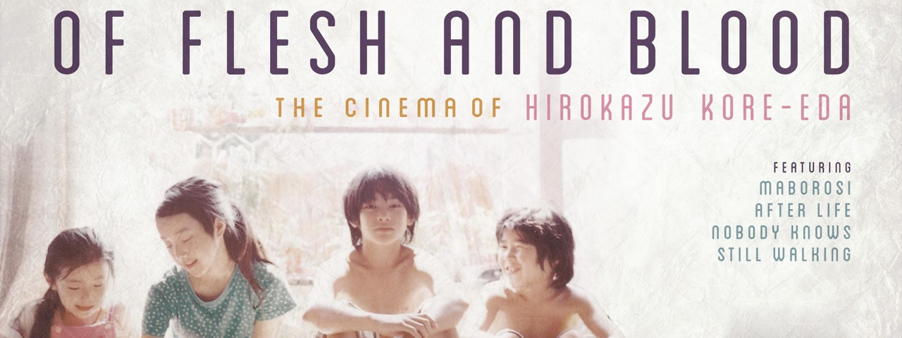 OF FLESH + BLOOD - THE CINEMA OF Hirokazu Kore-eda