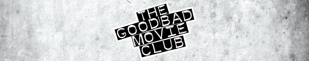THE GOOD BAD MOVIE CLUB