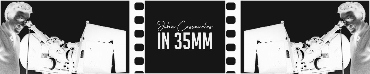 JOHN CASSAVETES IN 35mm