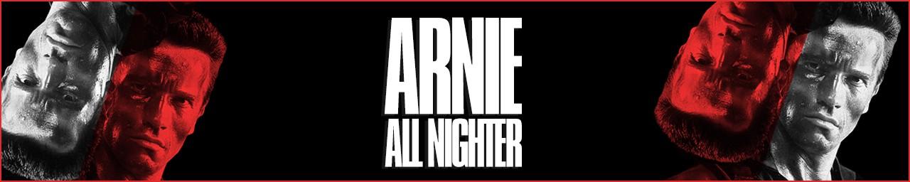 Arnie All Nighter