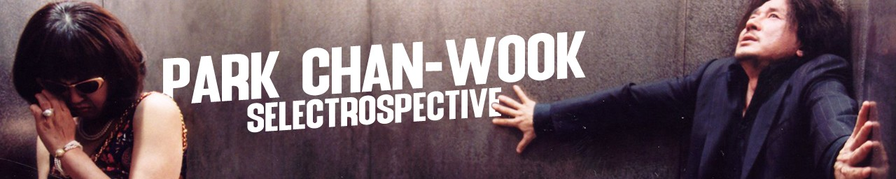 PARK CHAN-WOOK SELECTROSPECTIVE