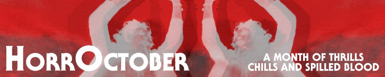HORROCTOBER - a month of thrills, chills and spilled blood!