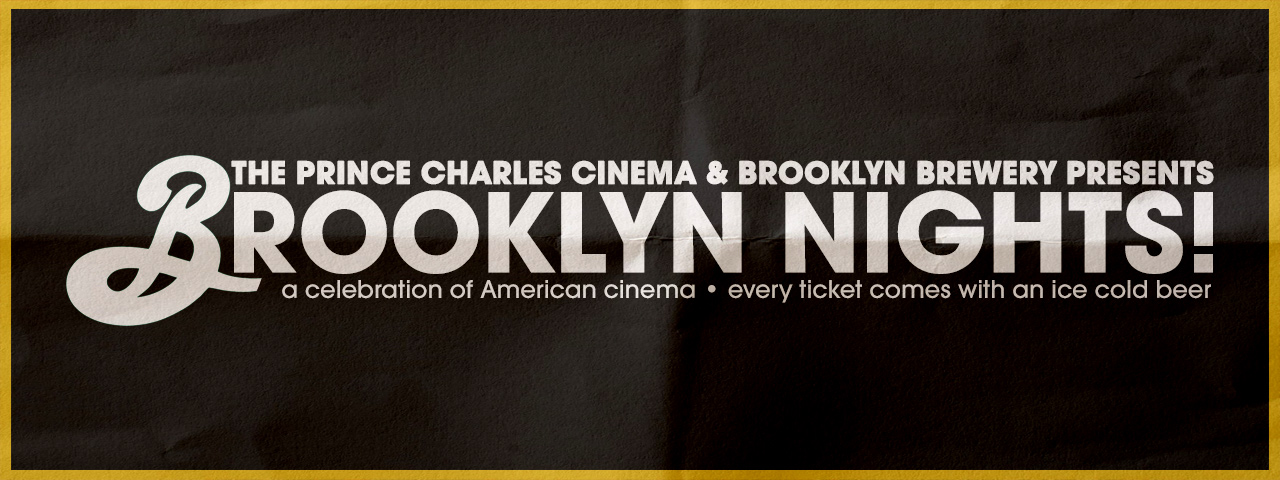 BROOKLYN NIGHTS • A monthly celebration of American Cinema, served with an ice cold beer!