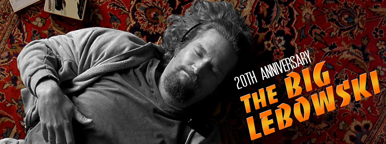 THE BIG LEBOWSKI • 20th Anniversary