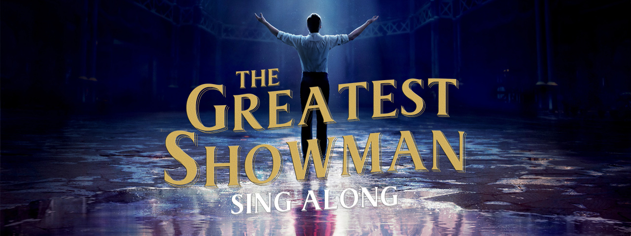 THE GREATEST SHOWMAN • SING ALONG