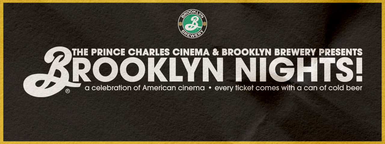 BROOKLYN NIGHTS • A monthly celebration of American Cinema, served with a can of cold beer!
