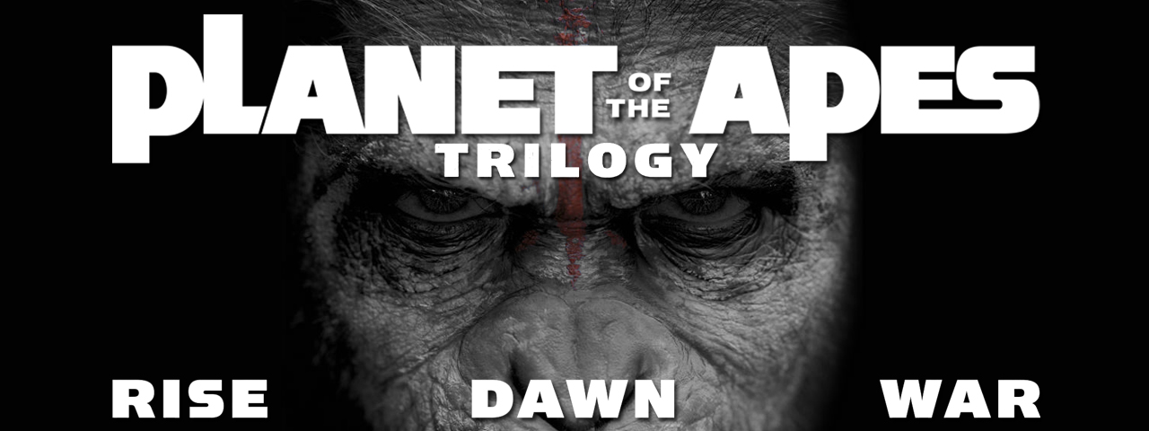 PLANET OF THE APES TRILOGY • RISE, DAWN & WAR