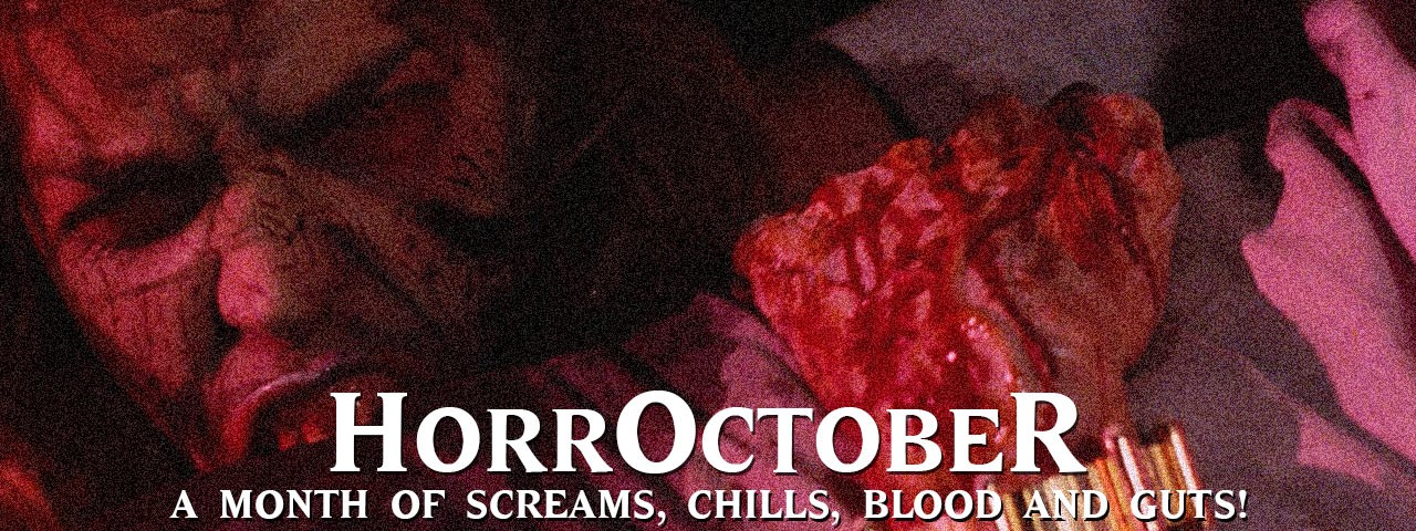 HORROCTOBER 2018 • a Month of Screams, Chills, Blood and Guts!
