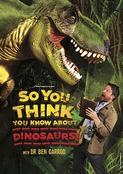 So you think you know about Dinosaurs starring Ben Garrod