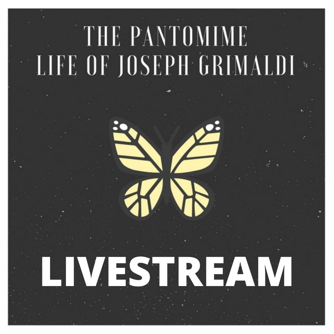 The Pantomime Life of Joseph Grimaldi LIVESTREAM 2nd Sept 7.30pm