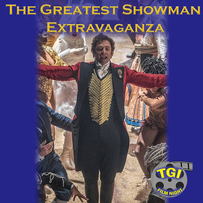 TGI Film Nights presents: The Greatest Showman Extravaganza