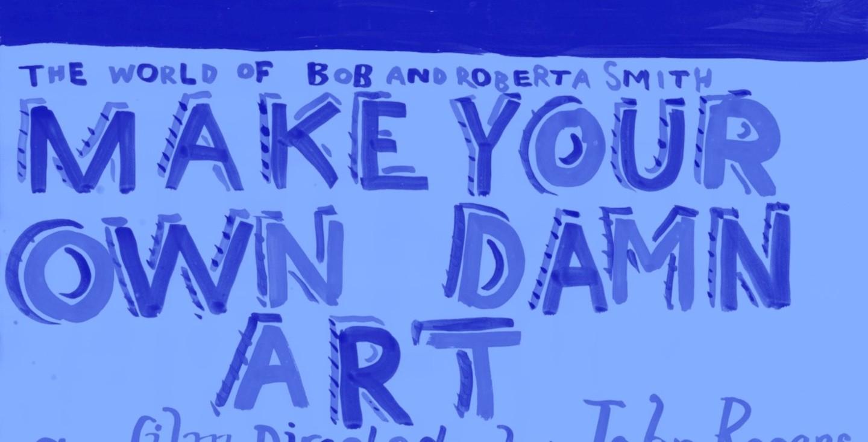 Make Your Own Damn Art: The World of Bob and Roberta Smith image