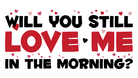 Will You Still Love Me in the Morning